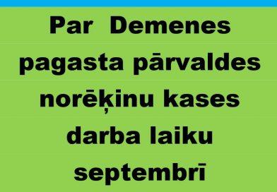 Paziņojums par Demenes pagasta pārvaldes norēķinu kases darba laiku septembrī